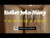 Father John Misty - I'm Writing A Novel