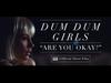 Dum Dum Girls - Are You Okay? (OFFICIAL SHORT FILM VIDEO)