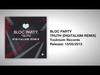 BLOC PARTY - TRUTH (DIGITALISM REMIX)