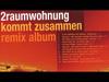 2RAUMWOHNUNG - Wir Trafen Uns In Einem Garten (Mit Woody) - Kommt Zusammen Remix Album
