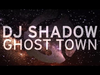 DJ Shadow - Ghost Town