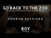 Go Back To The Zoo - Boy (Church Sessions)