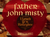 Father John Misty - I Loved You, Honeybee