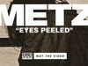 METZ - Eyes Peeled