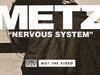 METZ - Nervous System