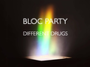 Bloc Party - Different Drugs
