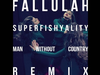 FALLULAH - SUPERFISHYALITY (MAN WITHOUT COUNTRY REMIX)