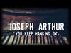 Joseph Arthur - You Keep Hanging On