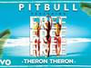 Pitbull - Free Free Free (feat. Theron Theron)