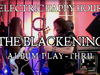 "ELECTRIC HAPPY HOUR - THE BLACKENING"" ALBUM PLAY-THRU"